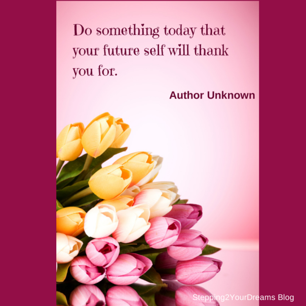 Do something today thatyour future self